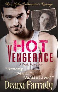 Hot Vengeance (The Alpha Billionaire's Revenge Book 1) by Deana Farrady