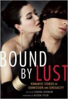 Bound by Lust: Romantic Stories of Submission and Sensuality by Shanna Germain (Editor)