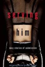 Serving Him: Sexy Stories of Submission by Rachel Kramer Bussel (Ed)