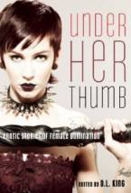 Under Her Thumb: Erotic Stories of Female Domination by D. L. King