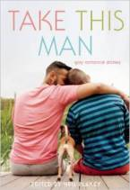 Take This Man: Gay Romance Stories by Neil Plakcy (Ed)