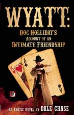 Wyatt: Doc Holliday's Account of an Intimate Friendship by Dale Chase