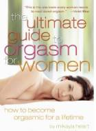 Ultimate Guide to Orgasm for Women by Mikaya Heart