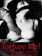 Torture Me! A Dark Depraved Tale of Sin and Sex in the Garden of Evil Ecstasy
