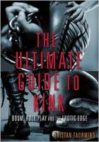 The Ultimate Guide to Kink: BDSM, Role Play and the Erotic Edge by Tristan Taormino (Editor)