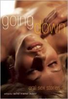 Going Down: Oral Sex Stories by Rachel Kramer Bussel (Editor)