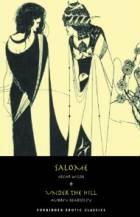Salome by Oscar Wilde & Under the Hill by Aubrey Beardsley