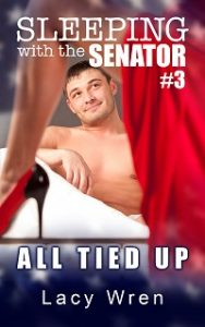 All Tied Up (Sleeping with the Senator #3) by Lacy Wren