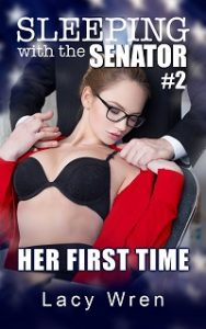 Her First Time (Sleeping with the Senator #2) by Lacy Wren