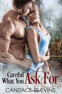Careful What You Ask For by Candace Blevins