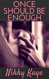 Once Should Be Enough by Nikky Kaye