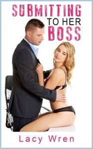 Submitting to Her Boss by Lacy Wren