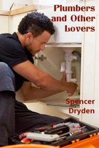 Plumbers and Other Lovers by Spencer Dryden