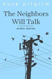 The Neighbors Will Talk by Huck Pilgrim