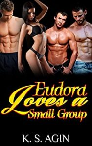 Eudora Loves a Small Group: An Erotic Geeks Story by K.S. Agin